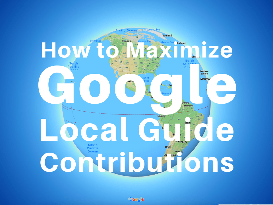 How to maximize Google Local Guide contributions